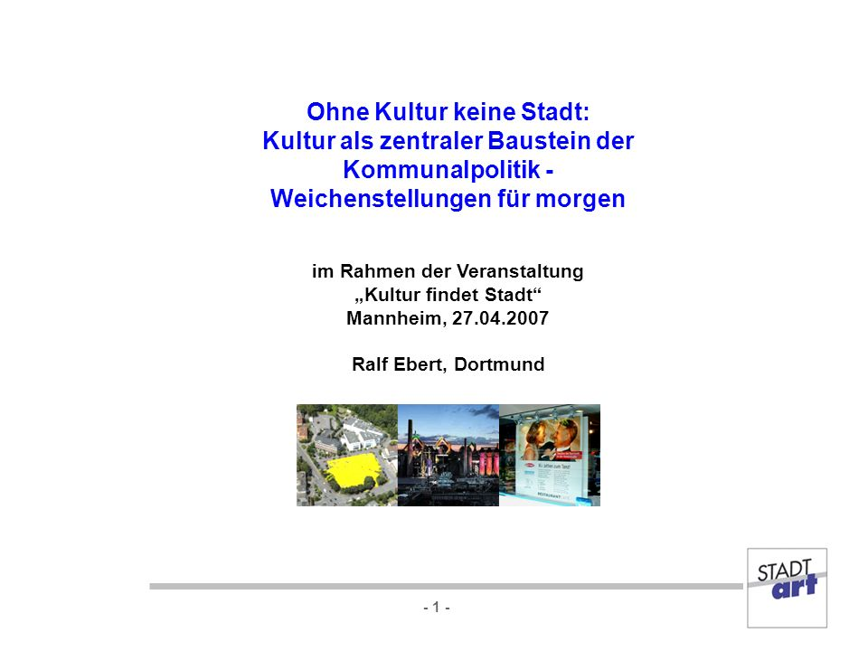 - 1 - Ohne Kultur keine Stadt: Kultur als zentraler Baustein der Kommunalpolitik - Weichenstellungen für morgen im Rahmen der Veranstaltung Kultur fin