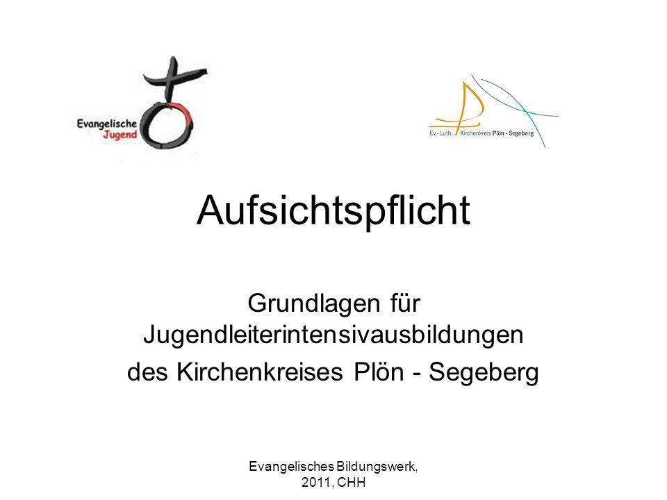 Evangelisches Bildungswerk, 2011, CHH Aufsichtspflicht Grundlagen für Jugendleiterintensivausbildungen des Kirchenkreises Plön - Segeberg