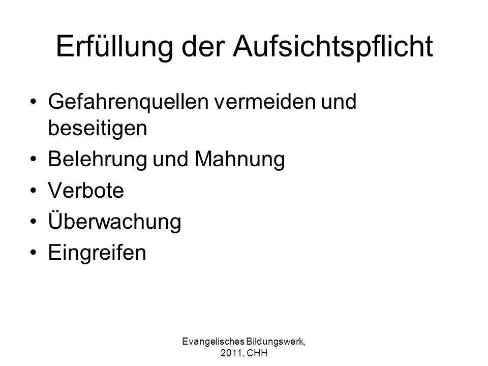 Evangelisches Bildungswerk, 2011, CHH Erfüllung der Aufsichtspflicht Gefahrenquellen vermeiden und beseitigen Belehrung und Mahnung Verbote Überwachun