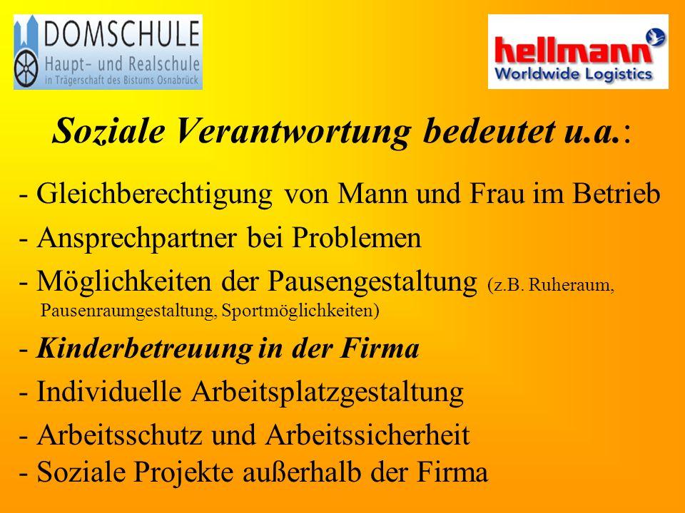 Soziale Verantwortung bedeutet u.a.: - Gleichberechtigung von Mann und Frau im Betrieb - Ansprechpartner bei Problemen - Möglichkeiten der Pausengestaltung (z.B.