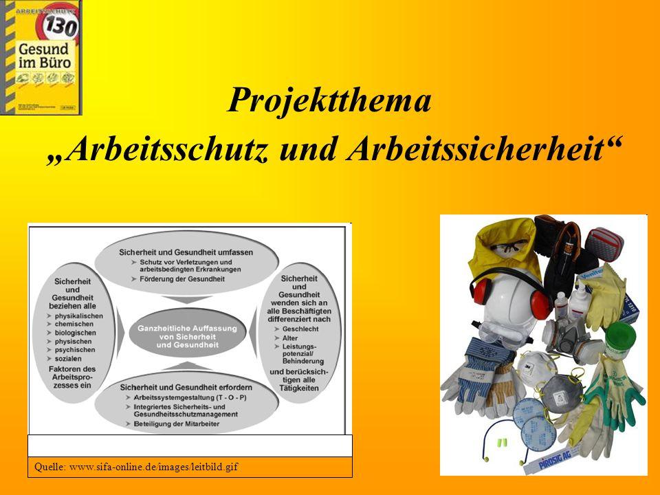 Projektthema Arbeitsschutz und Arbeitssicherheit Quelle: www.sifa-online.de/images/leitbild.gif