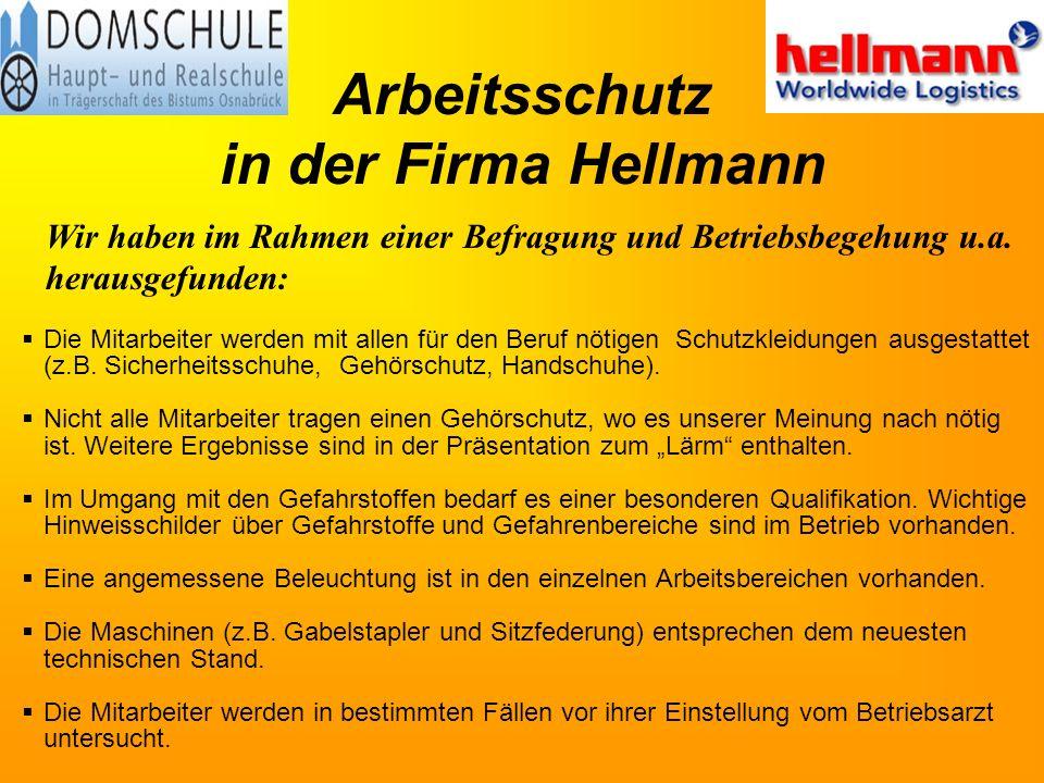 Arbeitsschutz in der Firma Hellmann Die Mitarbeiter werden mit allen für den Beruf nötigen Schutzkleidungen ausgestattet (z.B.