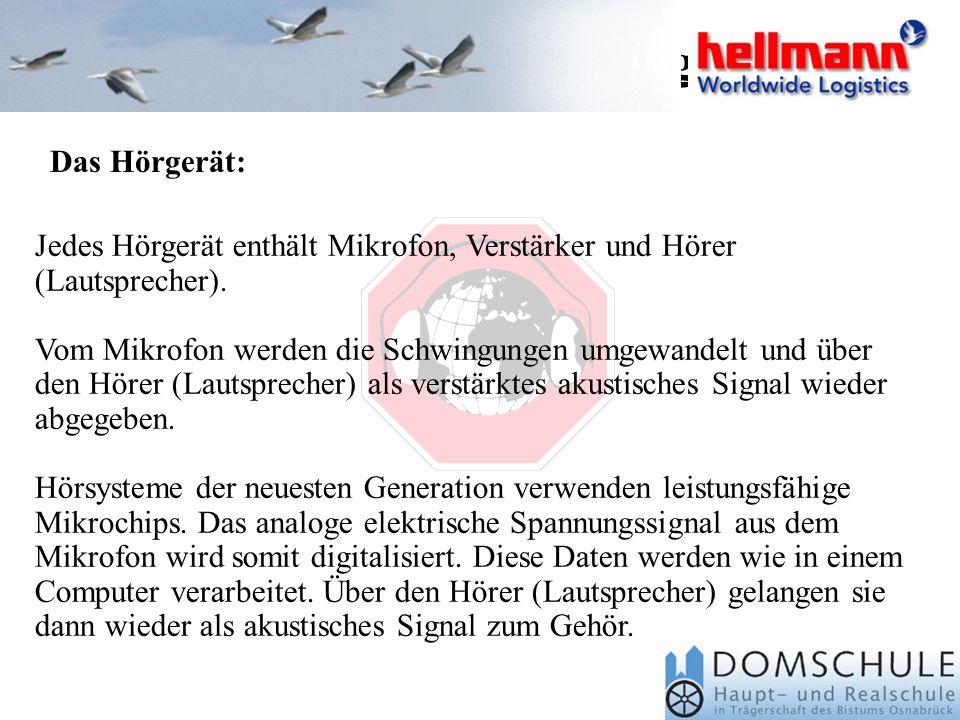 Hörgeräte in der Firma Hellmann Es gibt keine Informationen darüber, wie viele Mitarbeiter ein Hörgerät bei der Firma Hellmann tragen. Außerdem sind e