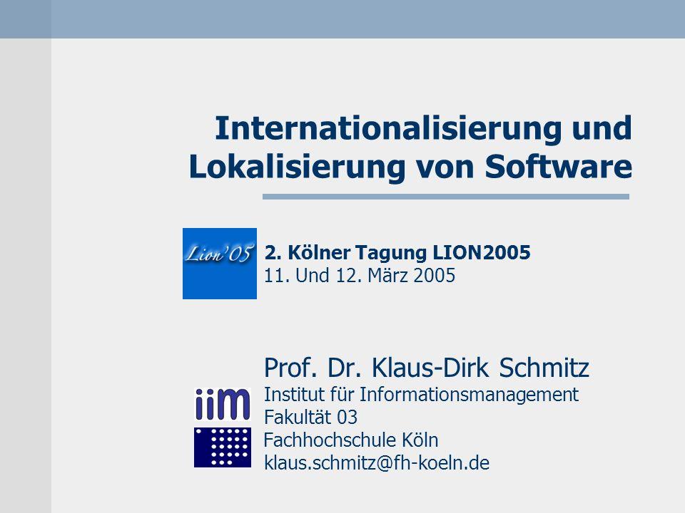 Internationalisierung und Lokalisierung von Software 2. Kölner Tagung LION2005 11. Und 12. März 2005 Prof. Dr. Klaus-Dirk Schmitz Institut für Informa