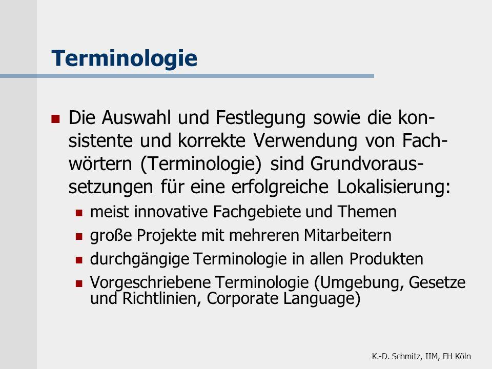 K.-D. Schmitz, IIM, FH Köln Terminologie Die Auswahl und Festlegung sowie die kon- sistente und korrekte Verwendung von Fach- wörtern (Terminologie) s