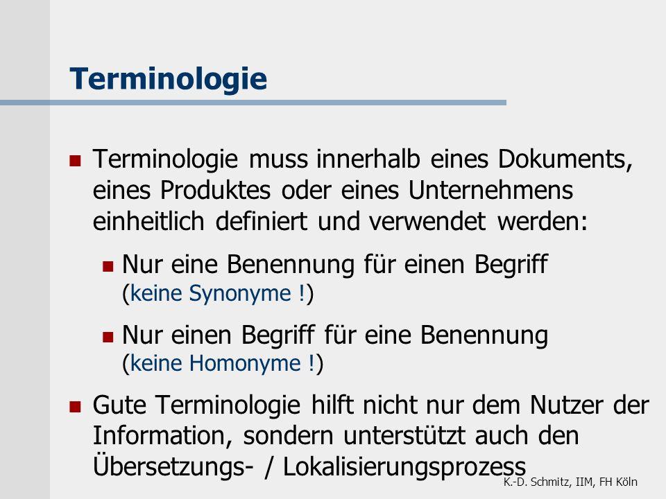 K.-D. Schmitz, IIM, FH Köln Terminologie Terminologie muss innerhalb eines Dokuments, eines Produktes oder eines Unternehmens einheitlich definiert un