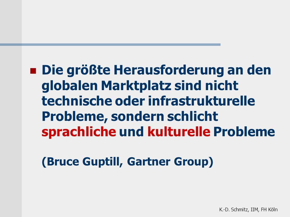 K.-D. Schmitz, IIM, FH Köln Die größte Herausforderung an den globalen Marktplatz sind nicht technische oder infrastrukturelle Probleme, sondern schli