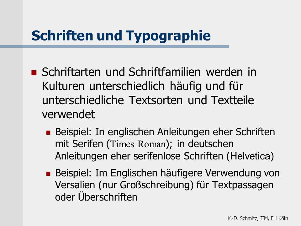 K.-D. Schmitz, IIM, FH Köln Schriften und Typographie Schriftarten und Schriftfamilien werden in Kulturen unterschiedlich häufig und für unterschiedli