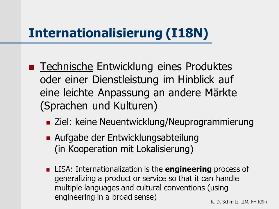 K.-D. Schmitz, IIM, FH Köln Internationalisierung (I18N) Technische Entwicklung eines Produktes oder einer Dienstleistung im Hinblick auf eine leichte