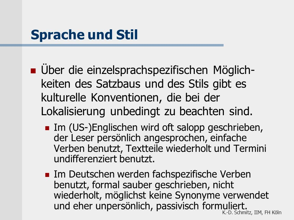 K.-D. Schmitz, IIM, FH Köln Sprache und Stil Über die einzelsprachspezifischen Möglich- keiten des Satzbaus und des Stils gibt es kulturelle Konventio