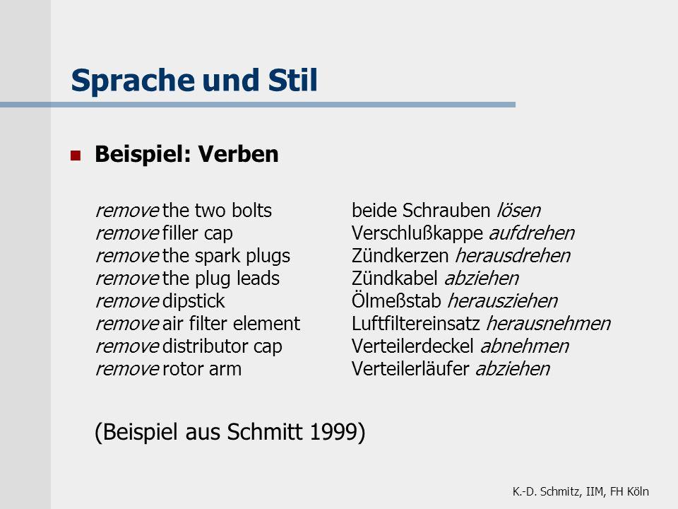 K.-D. Schmitz, IIM, FH Köln Sprache und Stil Beispiel: Verben remove the two boltsbeide Schrauben lösen remove filler capVerschlußkappe aufdrehen remo