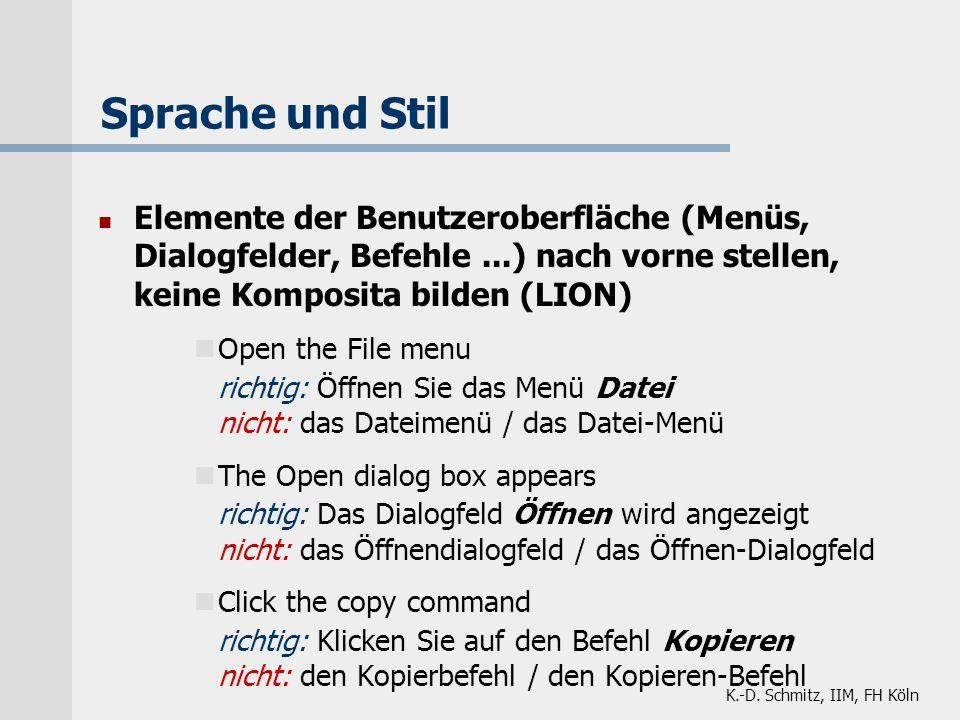 K.-D. Schmitz, IIM, FH Köln Sprache und Stil n Elemente der Benutzeroberfläche (Menüs, Dialogfelder, Befehle...) nach vorne stellen, keine Komposita b
