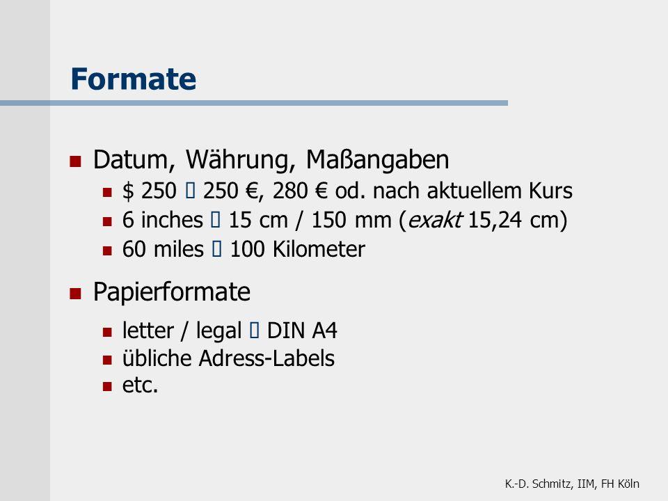 K.-D. Schmitz, IIM, FH Köln Formate Datum, Währung, Maßangaben $ 250 250, 280 od. nach aktuellem Kurs 6 inches 15 cm / 150 mm (exakt 15,24 cm) 60 mile
