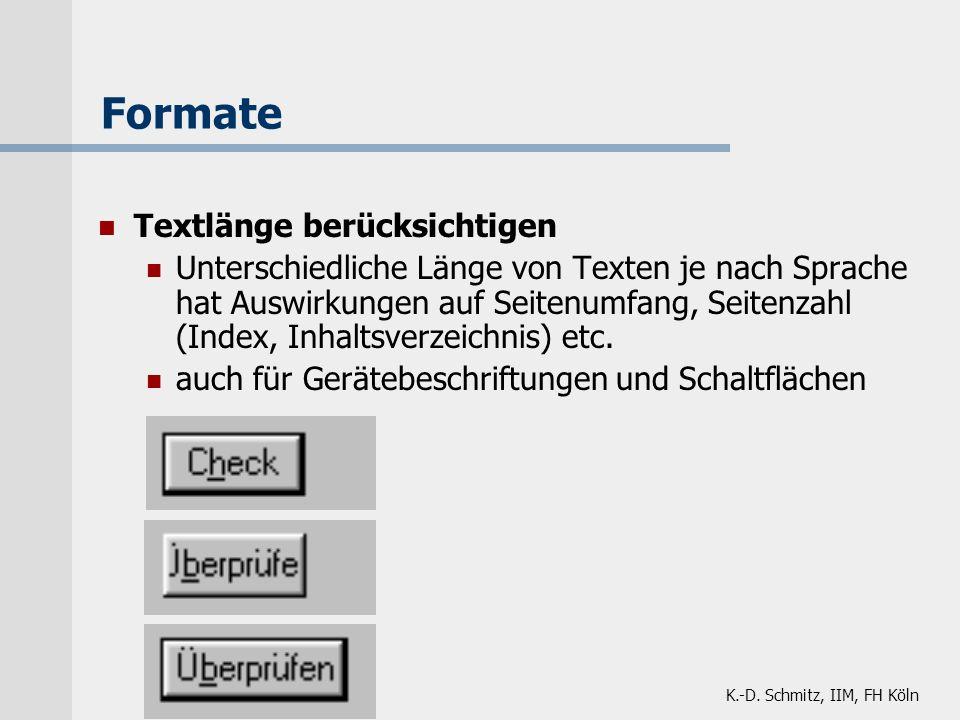 K.-D. Schmitz, IIM, FH Köln Formate Textlänge berücksichtigen Unterschiedliche Länge von Texten je nach Sprache hat Auswirkungen auf Seitenumfang, Sei
