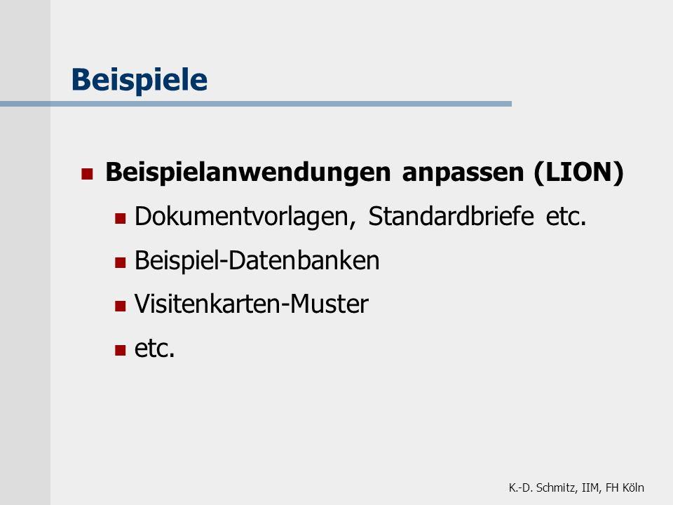 K.-D. Schmitz, IIM, FH Köln Beispiele Beispielanwendungen anpassen (LION) Dokumentvorlagen, Standardbriefe etc. Beispiel-Datenbanken Visitenkarten-Mus