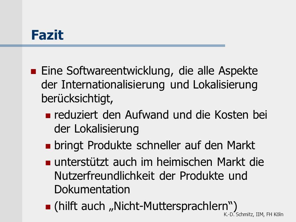K.-D. Schmitz, IIM, FH Köln Fazit Eine Softwareentwicklung, die alle Aspekte der Internationalisierung und Lokalisierung berücksichtigt, reduziert den