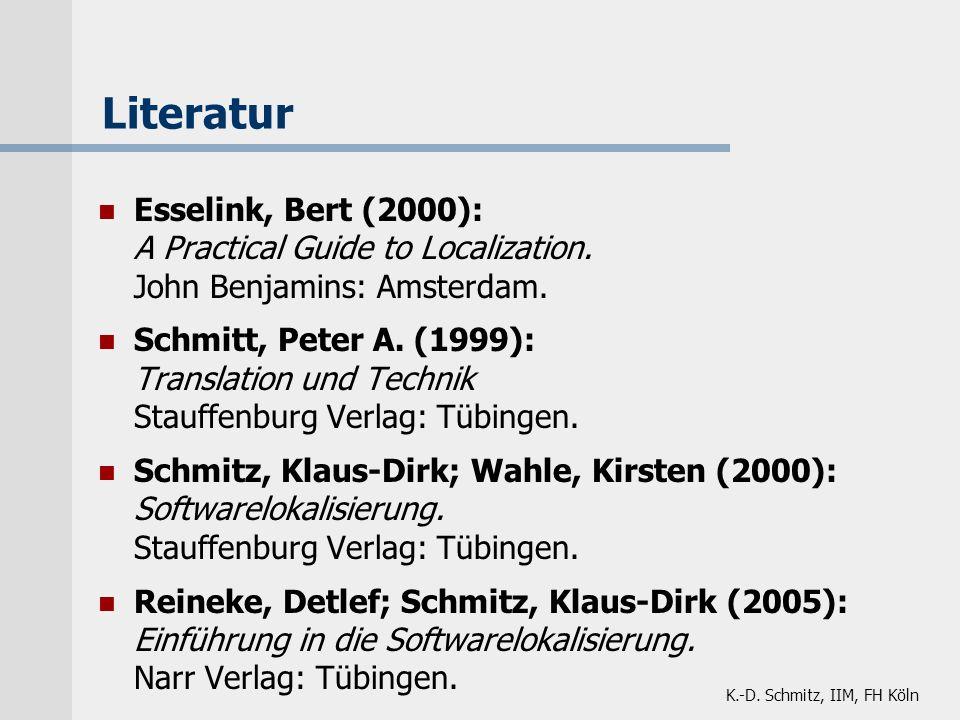 K.-D. Schmitz, IIM, FH Köln Literatur Esselink, Bert (2000): A Practical Guide to Localization. John Benjamins: Amsterdam. Schmitt, Peter A. (1999): T