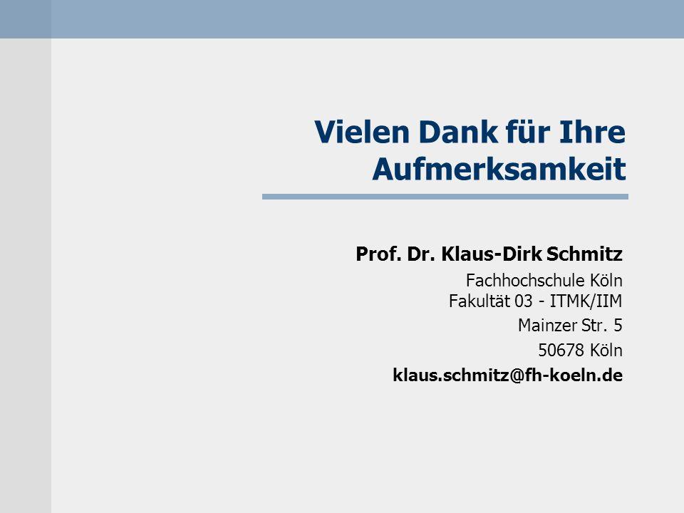 Vielen Dank für Ihre Aufmerksamkeit Prof. Dr. Klaus-Dirk Schmitz Fachhochschule Köln Fakultät 03 - ITMK/IIM Mainzer Str. 5 50678 Köln klaus.schmitz@fh