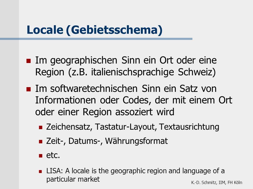 K.-D. Schmitz, IIM, FH Köln Locale (Gebietsschema) Im geographischen Sinn ein Ort oder eine Region (z.B. italienischsprachige Schweiz) Im softwaretech