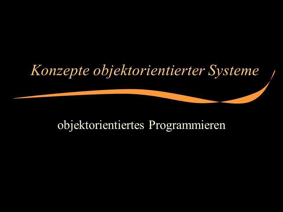 Konzepte objektorientierter Systeme objektorientiertes Programmieren