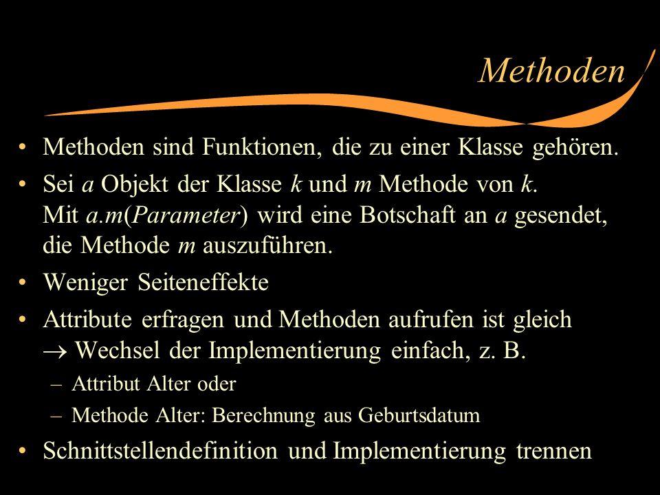 Methoden Methoden sind Funktionen, die zu einer Klasse gehören. Sei a Objekt der Klasse k und m Methode von k. Mit a.m(Parameter) wird eine Botschaft