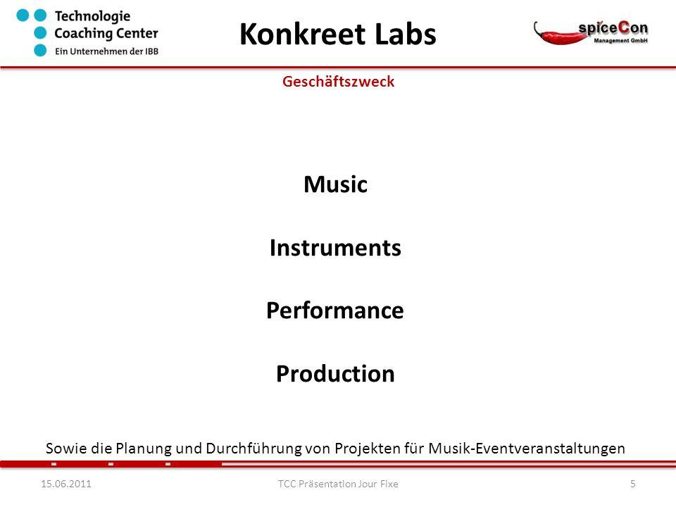 515.06.2011TCC Präsentation Jour Fixe Geschäftszweck Music Instruments Performance Production Sowie die Planung und Durchführung von Projekten für Musik-Eventveranstaltungen Konkreet Labs