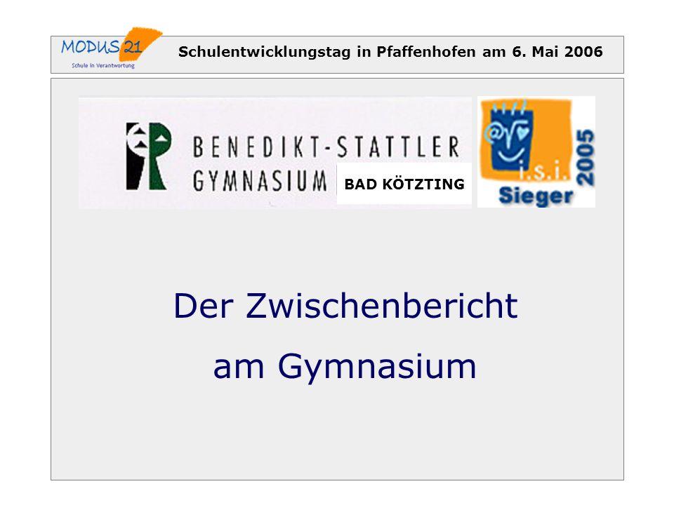 Schulentwicklungstag in Pfaffenhofen am 6. Mai 2006 BAD KÖTZTING Der Zwischenbericht am Gymnasium