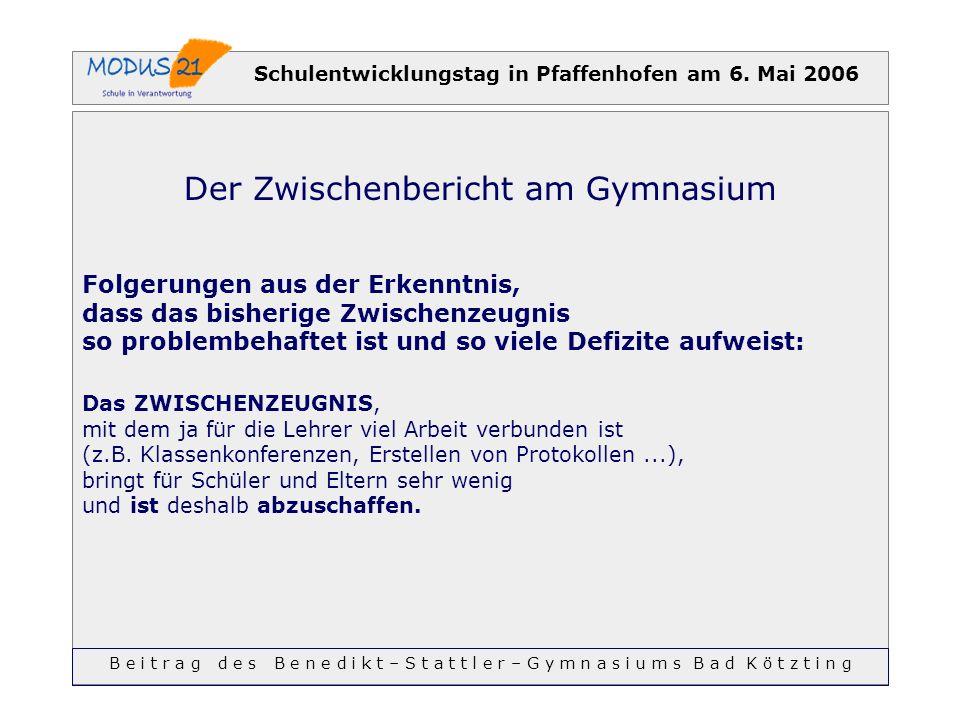 Schulentwicklungstag in Pfaffenhofen am 6. Mai 2006 Der Zwischenbericht am Gymnasium Folgerungen aus der Erkenntnis, dass das bisherige Zwischenzeugni