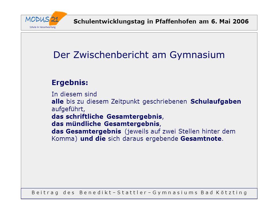 Schulentwicklungstag in Pfaffenhofen am 6. Mai 2006 Der Zwischenbericht am Gymnasium Ergebnis: In diesem sind alle bis zu diesem Zeitpunkt geschrieben