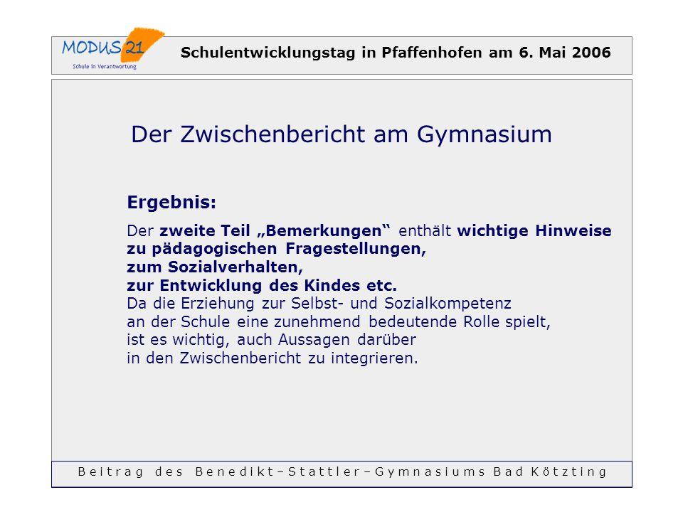 Schulentwicklungstag in Pfaffenhofen am 6. Mai 2006 Der Zwischenbericht am Gymnasium Ergebnis: Der zweite Teil Bemerkungen enthält wichtige Hinweise z