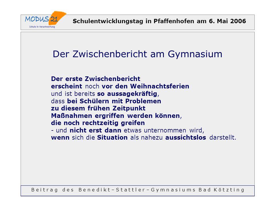 Schulentwicklungstag in Pfaffenhofen am 6. Mai 2006 Der Zwischenbericht am Gymnasium Der erste Zwischenbericht erscheint noch vor den Weihnachtsferien