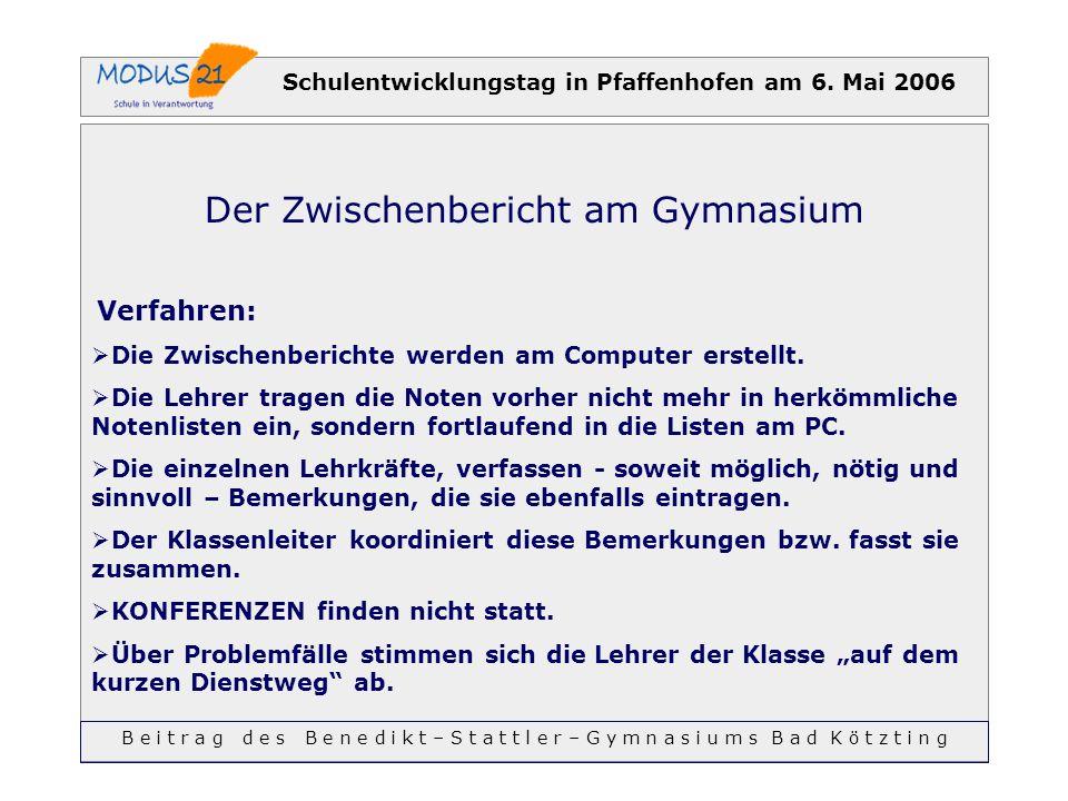 Schulentwicklungstag in Pfaffenhofen am 6. Mai 2006 Der Zwischenbericht am Gymnasium Verfahren: Die Zwischenberichte werden am Computer erstellt. Die