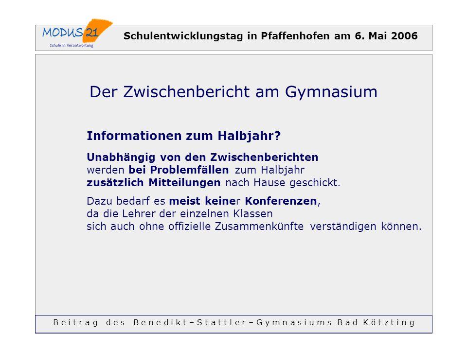 Schulentwicklungstag in Pfaffenhofen am 6. Mai 2006 Der Zwischenbericht am Gymnasium Informationen zum Halbjahr? Unabhängig von den Zwischenberichten