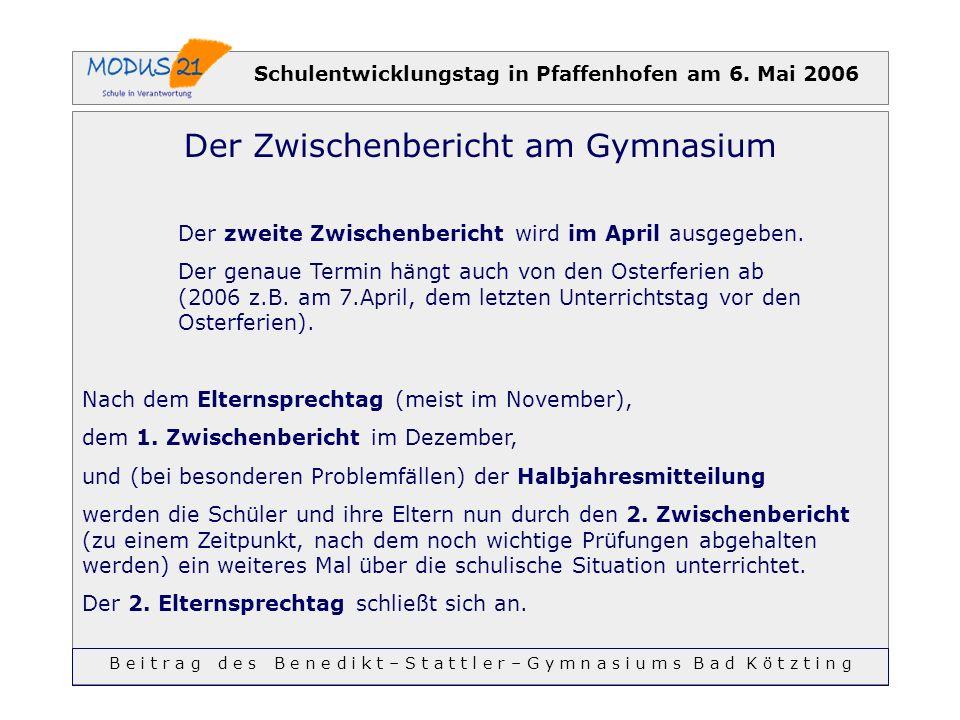 Schulentwicklungstag in Pfaffenhofen am 6. Mai 2006 Der Zwischenbericht am Gymnasium Der zweite Zwischenbericht wird im April ausgegeben. Der genaue T
