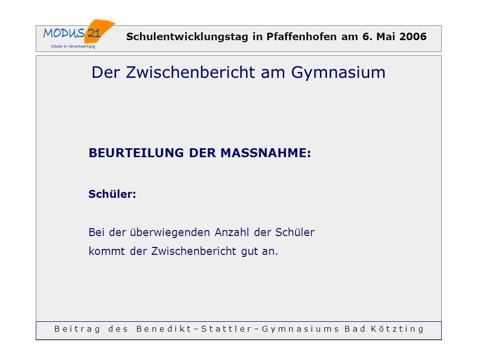 Schulentwicklungstag in Pfaffenhofen am 6. Mai 2006 Der Zwischenbericht am Gymnasium BEURTEILUNG DER MASSNAHME: Schüler: Bei der überwiegenden Anzahl