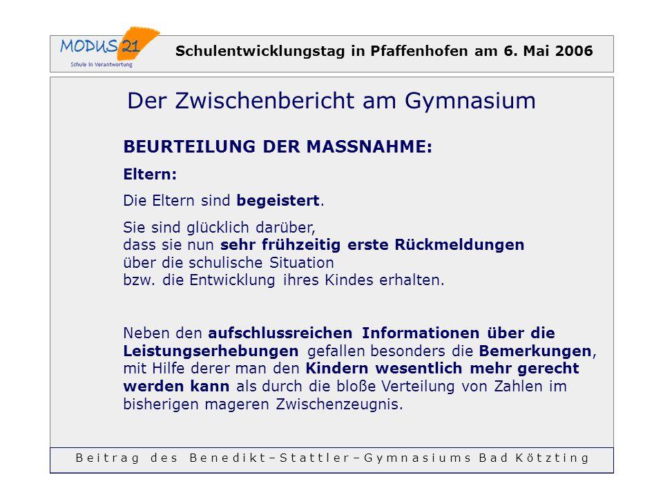 Schulentwicklungstag in Pfaffenhofen am 6. Mai 2006 Der Zwischenbericht am Gymnasium BEURTEILUNG DER MASSNAHME: Eltern: Die Eltern sind begeistert. Si