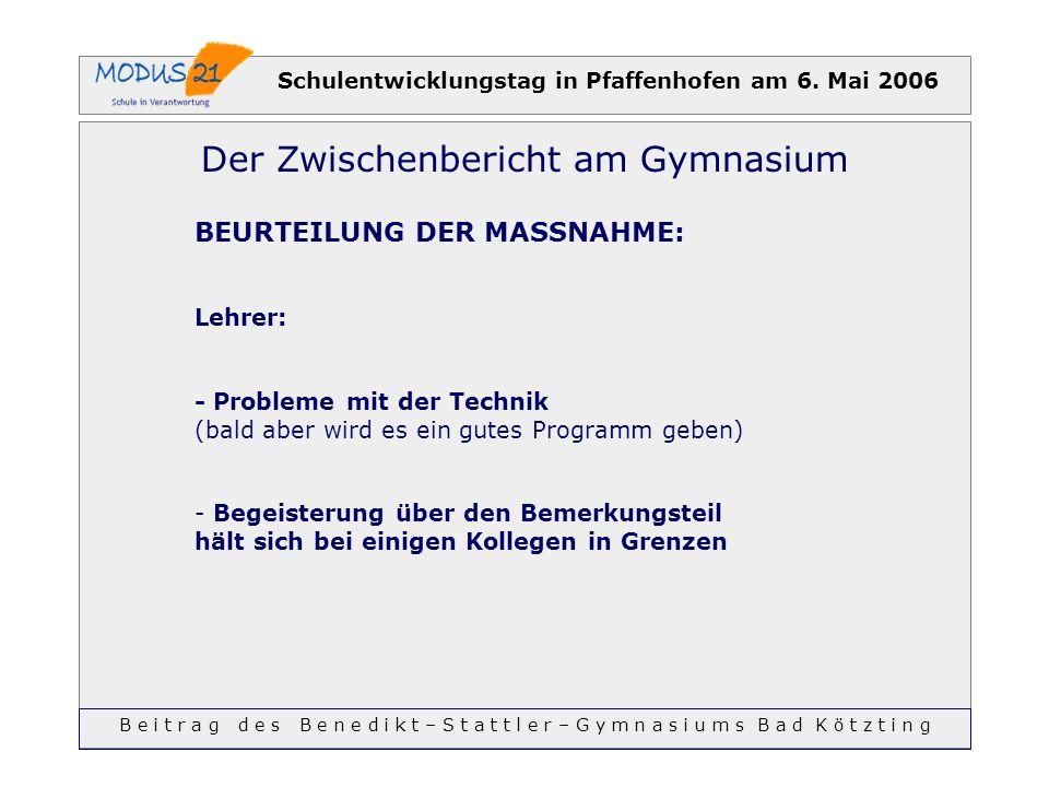 Schulentwicklungstag in Pfaffenhofen am 6. Mai 2006 Der Zwischenbericht am Gymnasium BEURTEILUNG DER MASSNAHME: Lehrer: - Probleme mit der Technik (ba