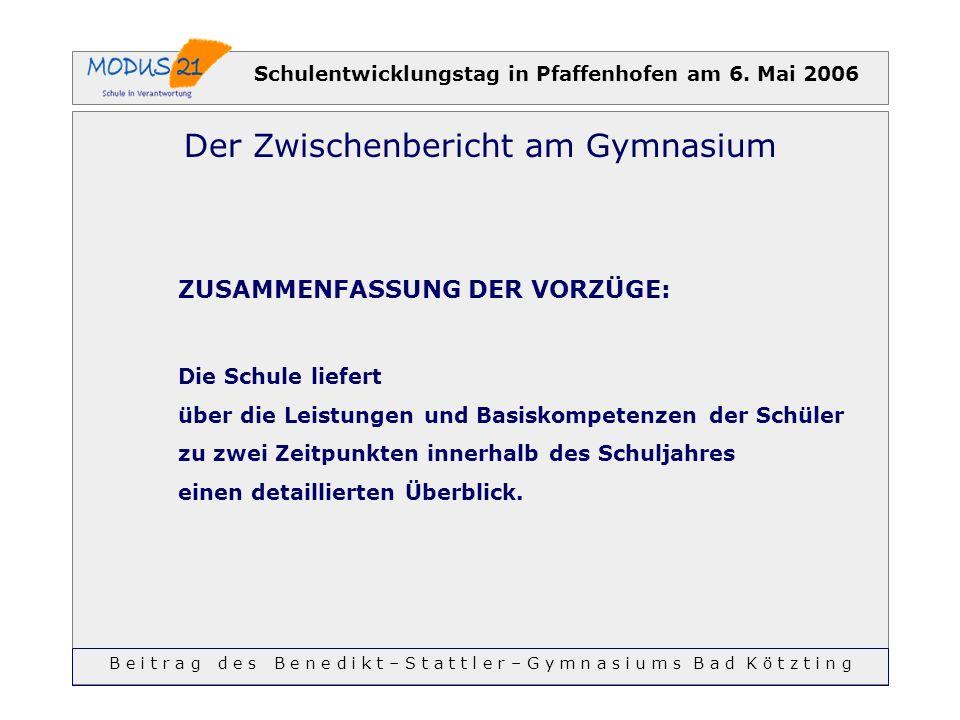 Schulentwicklungstag in Pfaffenhofen am 6. Mai 2006 Der Zwischenbericht am Gymnasium ZUSAMMENFASSUNG DER VORZÜGE: Die Schule liefert über die Leistung