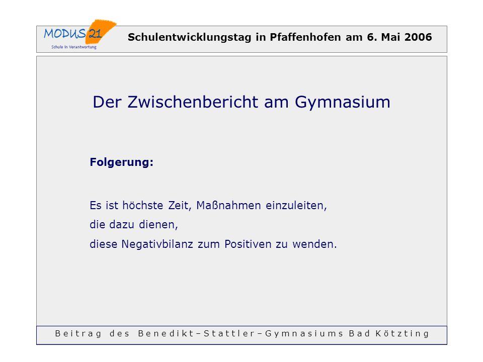 Schulentwicklungstag in Pfaffenhofen am 6. Mai 2006 Der Zwischenbericht am Gymnasium Folgerung: Es ist höchste Zeit, Maßnahmen einzuleiten, die dazu d