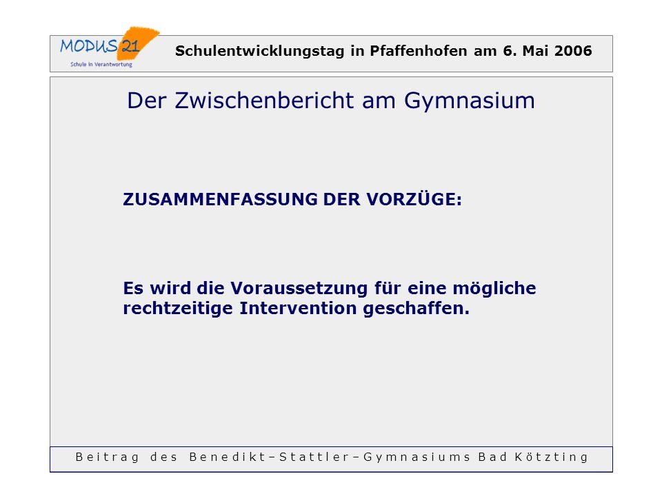 Schulentwicklungstag in Pfaffenhofen am 6. Mai 2006 Der Zwischenbericht am Gymnasium ZUSAMMENFASSUNG DER VORZÜGE: Es wird die Voraussetzung für eine m