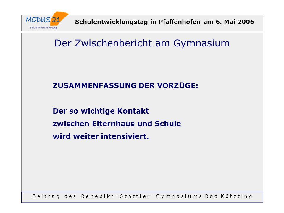 Schulentwicklungstag in Pfaffenhofen am 6. Mai 2006 Der Zwischenbericht am Gymnasium ZUSAMMENFASSUNG DER VORZÜGE: Der so wichtige Kontakt zwischen Elt