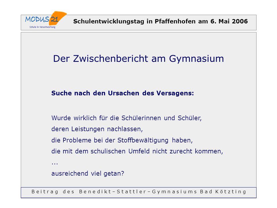 Schulentwicklungstag in Pfaffenhofen am 6. Mai 2006 Der Zwischenbericht am Gymnasium Suche nach den Ursachen des Versagens: Wurde wirklich für die Sch