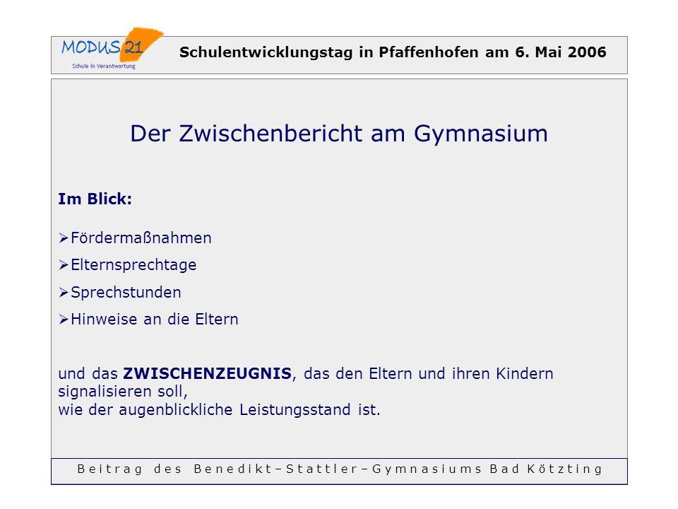 Schulentwicklungstag in Pfaffenhofen am 6. Mai 2006 Der Zwischenbericht am Gymnasium Im Blick: Fördermaßnahmen Elternsprechtage Sprechstunden Hinweise