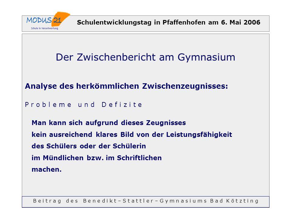 Schulentwicklungstag in Pfaffenhofen am 6. Mai 2006 Der Zwischenbericht am Gymnasium Analyse des herkömmlichen Zwischenzeugnisses: P r o b l e m e u n