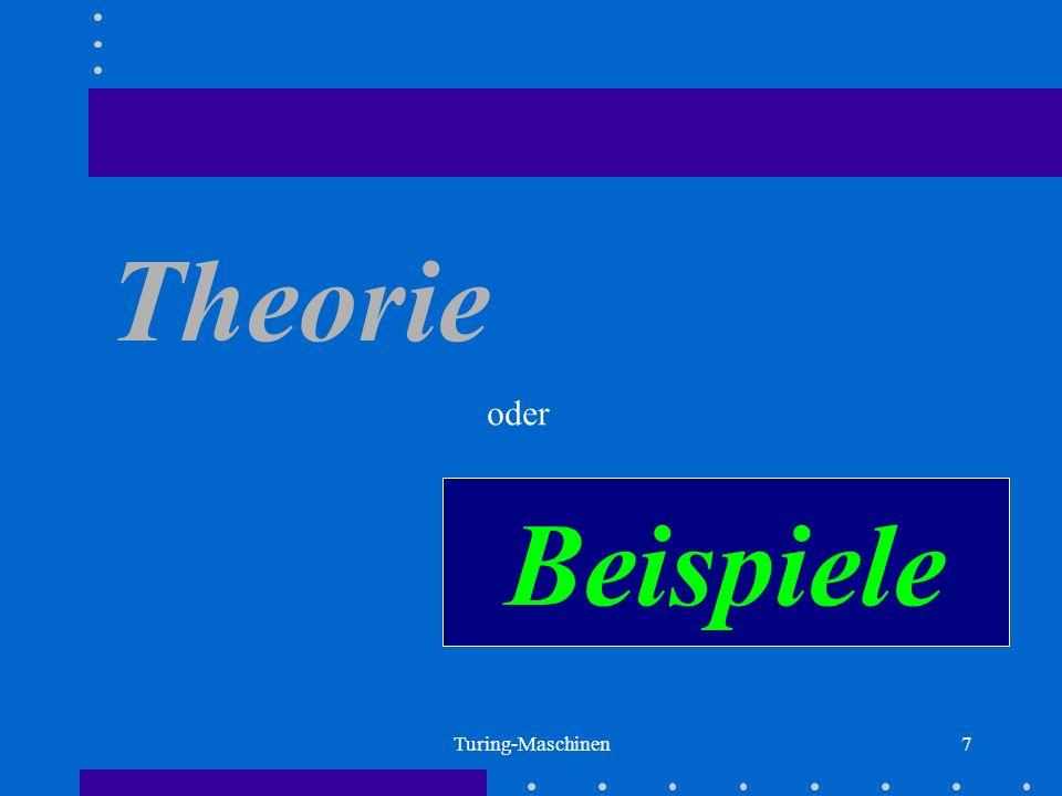 Turing-Maschinen7 Theorie oder Beispiele