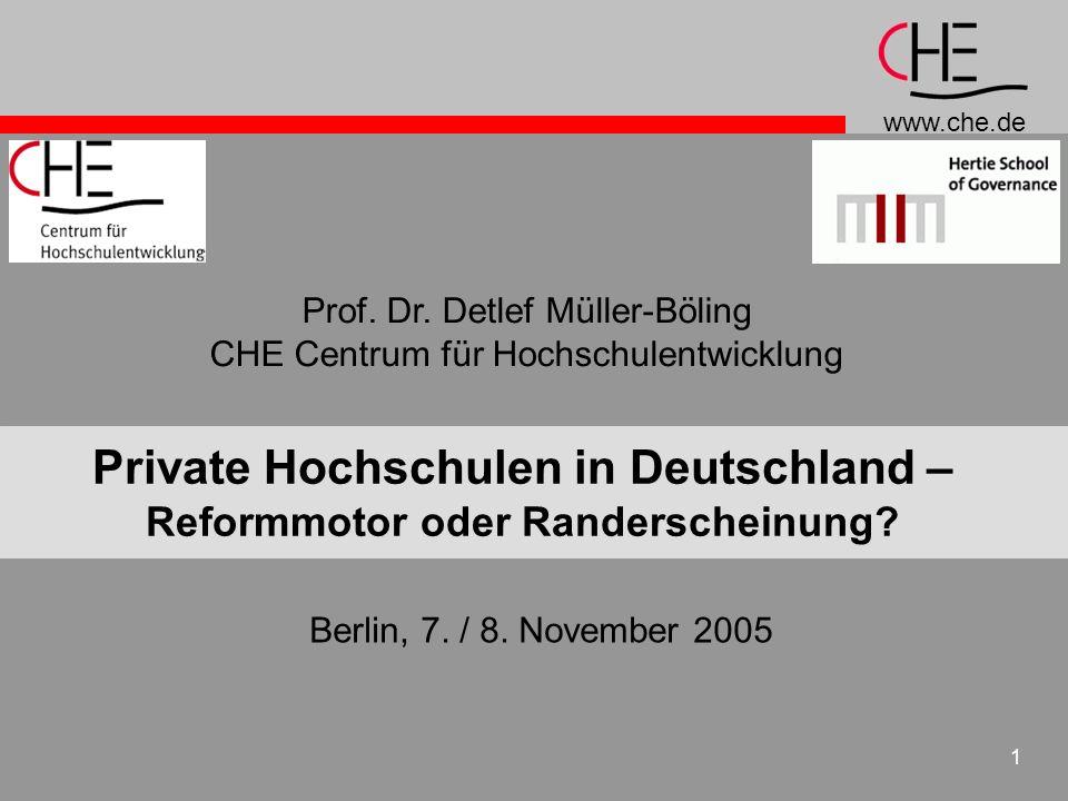 www.che.de 1 Private Hochschulen in Deutschland – Reformmotor oder Randerscheinung? Prof. Dr. Detlef Müller-Böling CHE Centrum für Hochschulentwicklun