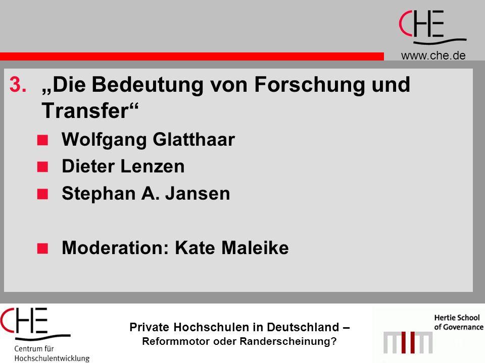 www.che.de Private Hochschulen in Deutschland – Reformmotor oder Randerscheinung? 11 3.Die Bedeutung von Forschung und Transfer Wolfgang Glatthaar Die