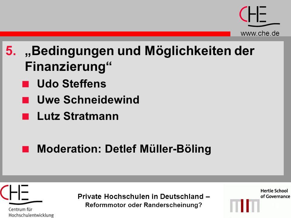 www.che.de Private Hochschulen in Deutschland – Reformmotor oder Randerscheinung? 13 5.Bedingungen und Möglichkeiten der Finanzierung Udo Steffens Uwe