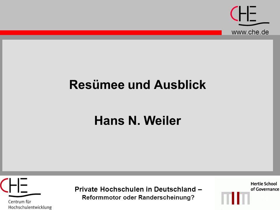 www.che.de Private Hochschulen in Deutschland – Reformmotor oder Randerscheinung? 14 Resümee und Ausblick Hans N. Weiler