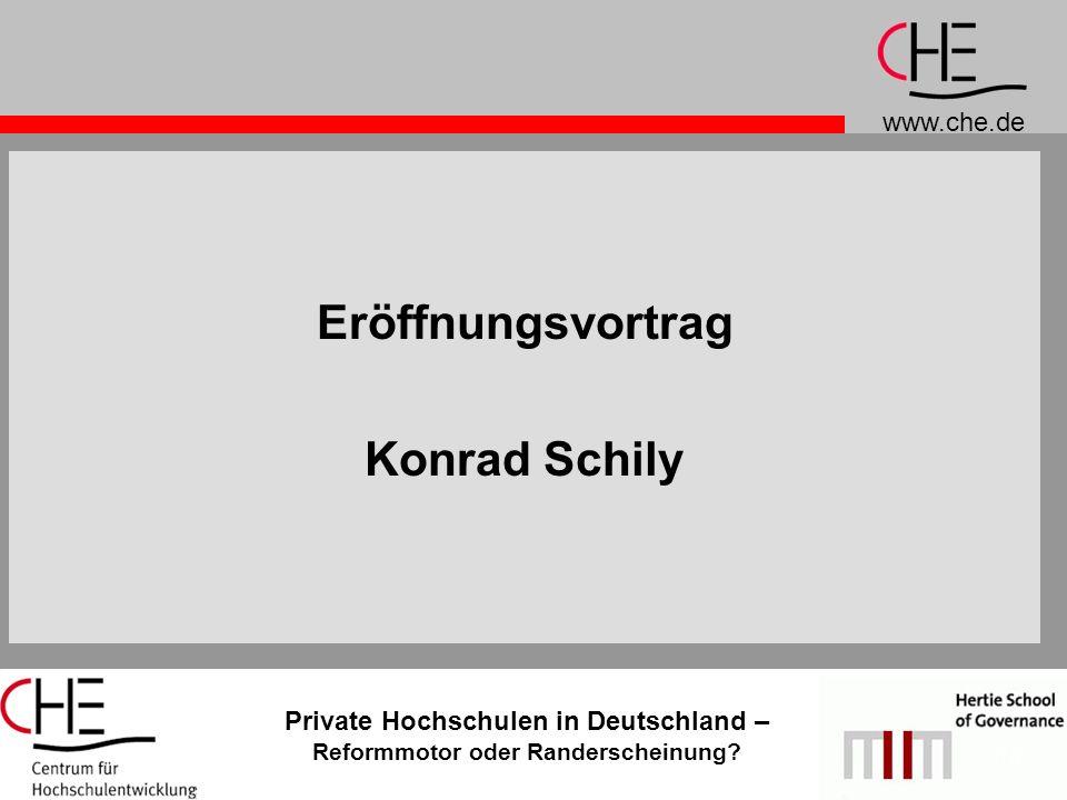 www.che.de Private Hochschulen in Deutschland – Reformmotor oder Randerscheinung? 15 Eröffnungsvortrag Konrad Schily